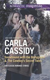 Snowbound with the Bodyguard & The Cowboy's Secret Twins: Snowbound with the Bodyguard / The Cowboy's Secret Twins