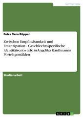Zwischen Empfindsamkeit und Emanzipation - Geschlechtsspezifische Identitätsentwürfe in Angelika Kauffmanns Porträtgemälden