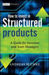 How to Invest in Structured Products: A Guide for Investors and Asset Managers