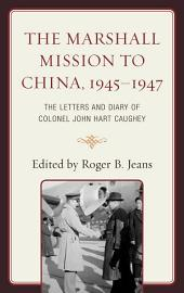 The Marshall Mission to China, 1945–1947: The Letters and Diary of Colonel John Hart Caughey