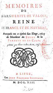 Memoires de Marguerite de Valois, reine de France et de Navarre, Auquels on a ajoûté son Eloge, celuy de Monsieur de Bussy (par Brantôme) & la Fortune de la Cour (par P. Dammartin et C. Sorel. Ed. par J. Godefroy)