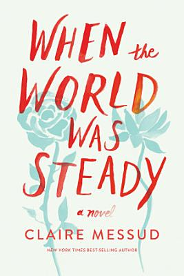 When the World Was Steady  A Novel