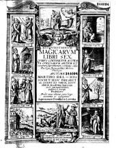 Disquisitionum magicarum libri sex quibus continetur accurata curiosarum artium et vanarum superstitionum confutatio... auctore Martino del Rio ...