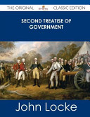 Second Treatise of Government   the Original Classic Edition