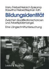 Bildungsidentität: Zwischen Qualifikationschancen und Arbeitsplatzmangel. Eine Längsschnittuntersuchung