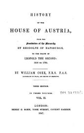 History of the House of Austria: From the Foundation of the Monarchy by Rhodolph of Hapsburgh, to the Death of Leopold the Second : 1218 to 1792, Volume 2