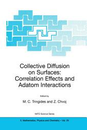 Collective Diffusion on Surfaces: Correlation Effects and Adatom Interactions: Proceedings of the NATO Advanced Research Workshop on Collective Diffusion on Surfaces: Correlation Effects and Adatom Interactions Prague, Czech Republic 2–6 October 2000
