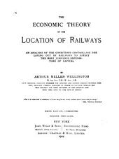 The Economic Theory of the Location of Railways: An Analysis of the Conditions Controlling the Laying Out of Railways to Effect the Most Judicious Expenditure of Capital