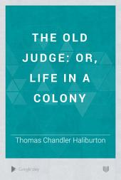 The Old Judge: Or, Life in a Colony, Volume 1