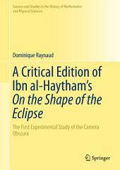 A Critical Edition of Ibn al-Haytham's On the Shape of the Eclipse: The First Experimental Study of the Camera Obscura