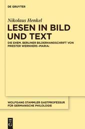 Lesen in Bild und Text: Die ehem. Berliner Bilderhandschrift von Priester Wernhers ,Maria ́