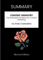 SUMMARY - Content Chemistry: The Illustrated Handbook For Content Marketing By Andy Crestodina