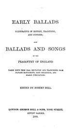 Early Ballads Illustrative of History, Traditions, and Customs: Also, Ballads and Songs of the Peasantry of England, Taken Down from Oral Recitation and Transcribed from Private Manuscripts, Rare Broadsides, and Scarce Publications