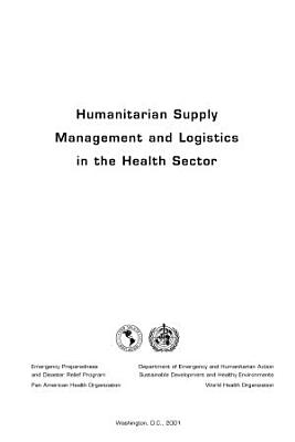 Humanitarian Supply Management and Logistics in the Health Sector