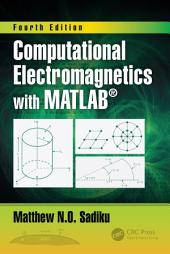 Computational Electromagnetics with MATLAB, Fourth Edition: Edition 4