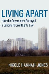 Living Apart: How the Government Betrayed a Landmark Civil Rights Law