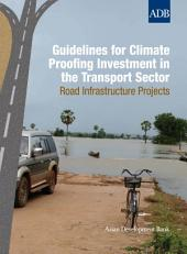 Guidelines for Climate Proofing Investment in the Transport Sector: Road Infrastructure Projects