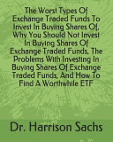 The Worst Types Of Exchange Traded Funds To Invest In Buying Shares Of  Why You Should Not Invest In Buying Shares Of Exchange Traded Funds  The Problems With Investing In Buying Shares Of Exchange Traded Funds  And How To Find A Worthwhile ETF PDF