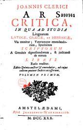 Ars critica, in qua ad studia linguarum latinae, graecae et hebraicae via munitur...Johannes Clericus