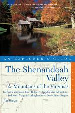 Explorer's Guide The Shenandoah Valley & Mountains of the Virginias: Includes Virginia's Blue Ridge and Appalachian Mountains & West Virginia's Alleghenies & New River Region