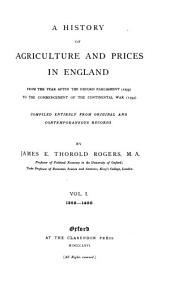 A History of Agriculture and Prices in England from the Year After the Oxford Parliament (1259) to the Commencement of the Continental War (1793): Compiled Entirely from Original and Contemporaneous Records, Volume 1
