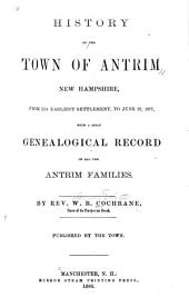 History of the Town of Antrim, New Hampshire: From Its Earliest Settlement to June 27, 1877, with a Brief Genealogical Record of All the Antrim Families