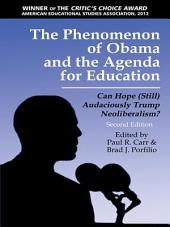 The Phenomenon of Obama and the Agenda for Education - 2nd Edition: Can Hope (Still)Audaciously Trump Neoliberalism?