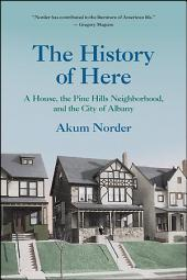 The History of Here: A House, the Pine Hills Neighborhood, and the City of Albany