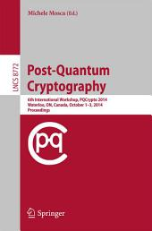 Post-Quantum Cryptography: 6th International Workshop, PQCrypto 2014, Waterloo, ON, Canada, October 1-3, 2014. Proceedings