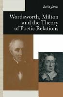 Wordsworth  Milton and the Theory of Poetic Relations PDF