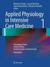 Applied Physiology in Intensive Care Medicine 1: Physiological Notes - Technical Notes - Seminal Studies in Intensive Care, Edition 3