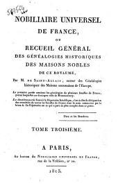 Nobiliaire universel de France ou Recueil général des généalogies historiques des maisons nobles de ce royaume par M. de Saint Allais ... Tome premier [-dix huitième]: Volume3
