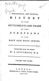 A philsophical and political history of the settlements and trade of the Europeans in the East and West Indies: Volume 3