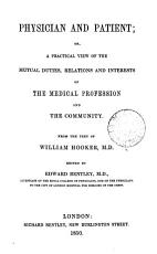 Physician and Patient, Or, A Practical View of the Mutual Duties, Relations and Interests of the Medical Profession and the Community