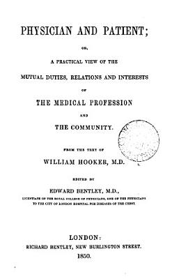 Physician and Patient  Or  A Practical View of the Mutual Duties  Relations and Interests of the Medical Profession and the Community