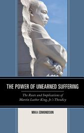 The Power of Unearned Suffering: The Roots and Implications of Martin Luther King, Jr.'s Theodicy