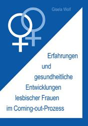 Erfahrungen und gesundheitliche Enwicklungen lesbischer Frauen im Coming out Prozess PDF