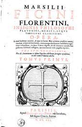 Insignis philosophi Platonici, medici, atque theologi clarissimi, opera: Volume 1