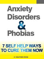 Anxiety and Phobia Workbook  7 Self Help Ways How You Can Cure Them Now PDF