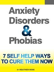 Anxiety And Phobia Workbook 7 Self Help Ways How You Can Cure Them Now Book PDF
