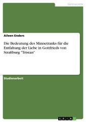 """Die Bedeutung des Minnetranks für die Entfaltung der Liebe in Gottfrieds von Straßburg """"Tristan"""""""