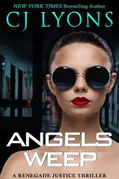 Angels Weep: A Renegade Justice Thriller