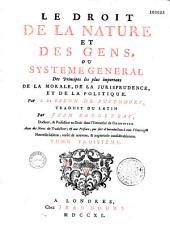 Le droit de la nature et des gens: ou système général des principes les plus importans de la morale, de la jurisprudence et de la politique