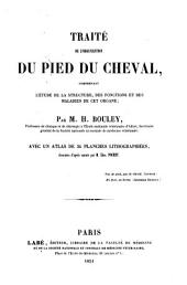 Traité de l'organisation du pied du cheval: comprenant l'étude de la structure des fonctions et des maladies de cet organe, avec un atlas de 34 planches lithographiées