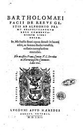 Bartholomaei Facii De rebus gestis ab Alphonso primo Neapolitanorum rege commentariorum libri decem