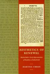 Aesthetics of Renewal: Martin Buber's Early Representation of Hasidism as Kulturkritik