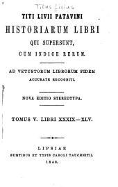 Titi Livii Patavini Historiarum libri qui supersunt, cum indice rerum: Ad vetustorum librorum fidem accurate recogniti, Volume 5