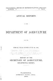 Report of the Secretary of Agriculture, Being Part of the Message and Documents Communicated to the Two Houses of Congress: At the Beginning of the ... Session of the ... Congress