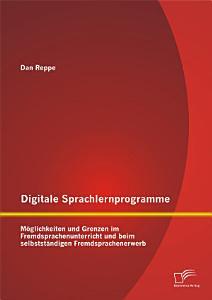 Digitale Sprachlernprogramme  M  glichkeiten und Grenzen im Fremdsprachenunterricht und beim selbstst  ndigen Fremdsprachenerwerb PDF