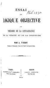 Essai de logique objective; ou, Théorie de la connaissance de la vérité et de la certitude